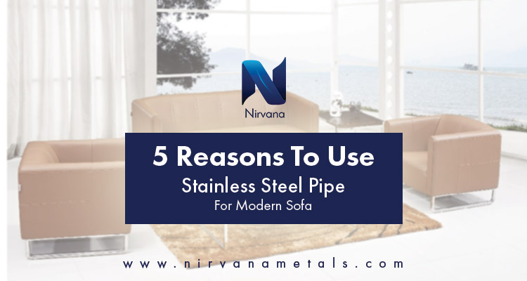 5 Reasons To Use Stainless Steel Pipe For Modern Sofa